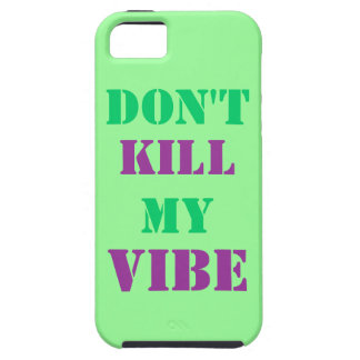 Don't Kill My Vibe iPhone 5/5S, Vibe Case iPhone 5 Cases