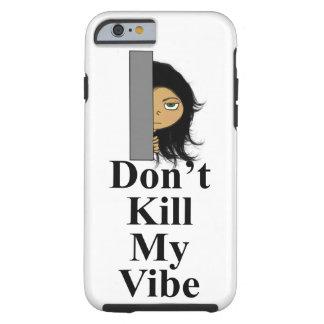 Don't Kill My Vibe Tough iPhone 6 Case