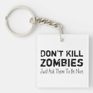 Don't Kill Zombies, Just Ask Them To Be Nice. Single-Sided Square Acrylic Key Ring
