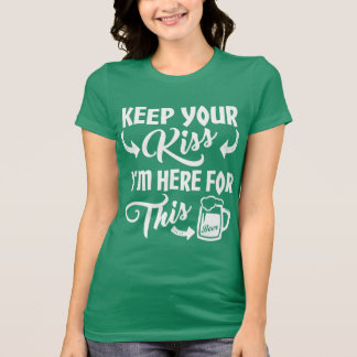Don't Kiss Me I'm Here for the Irish Beer Funny T-Shirt