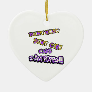 don't know dont care I am poppin Ceramic Ornament