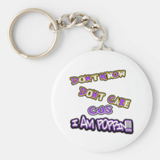don't know dont care I am poppin Key Ring