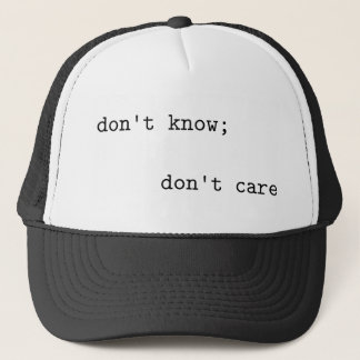don't know; don't care trucker hat