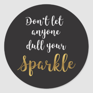 Don't Let Anyone Dull Your Sparkle Classic Round Sticker