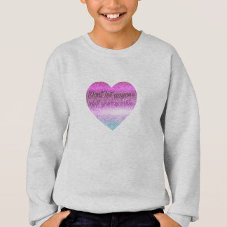 Don't let anyone dull your sparkle! sweatshirt