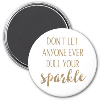 Don't Let Anyone Ever Dull Your Sparkle Magnet