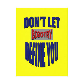 Don't Let Bigotry Define You Wrapped Canvas Stretched Canvas Print
