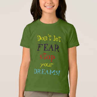 Don't let FEAR stop your DREAMS Encouraging T-Shirt