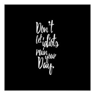 Don't Let Idiots Ruin Your Day Black White Quote Poster