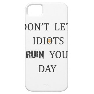 DON'T LET IDIOTS RUIN YOUR DAY iPhone 5 CASE