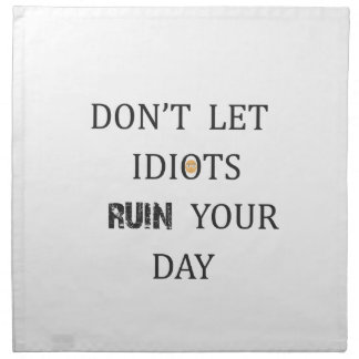 DON'T LET IDIOTS RUIN YOUR DAY NAPKIN