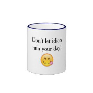 Don't let idiots ruin your day! ringer mug