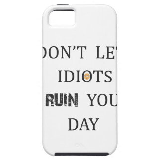 DON'T LET IDIOTS RUIN YOUR DAY TOUGH iPhone 5 CASE
