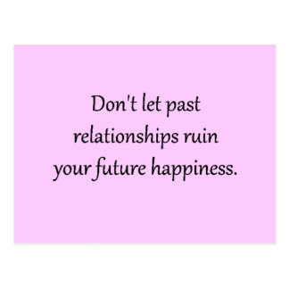 DON'T LET PAST RELATIONSHIPS RUIN YOUR FUTURE HAPP POSTCARD