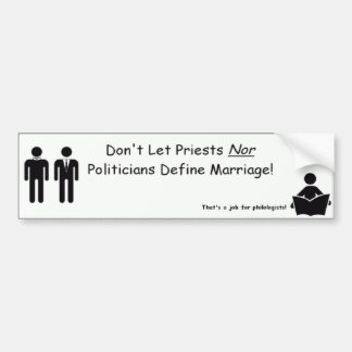 Don't Let Priests Nor Politicians Define Marriage! Bumper Sticker