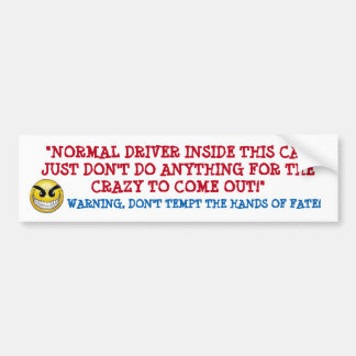 DON'T LET THE CRAZY COME OUT WHEN DRIVING BUMPER BUMPER STICKER