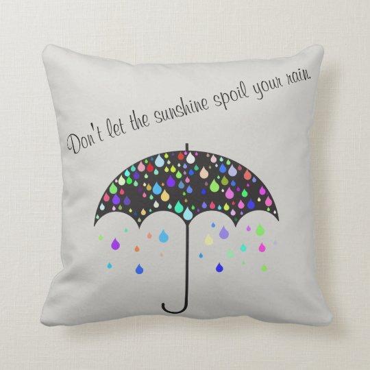 """""""Don't let the sunshine spoil your rain"""" Pillow"""