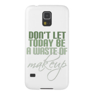 Don't let today be a waste of Makeup Galaxy S5 Cover