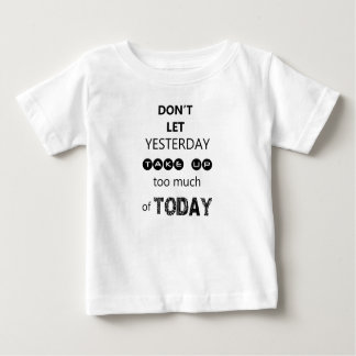 don't let yesterday take up too much of today baby T-Shirt