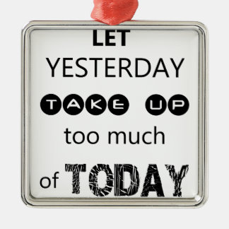 don't let yesterday take up too much of today metal ornament