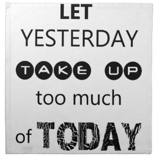 don't let yesterday take up too much of today napkin