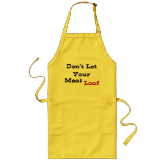 Dont Let Your Meatloaf Long Apron