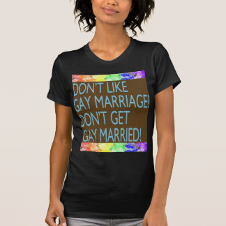 Don't Like Gay Marriage? T-Shirt