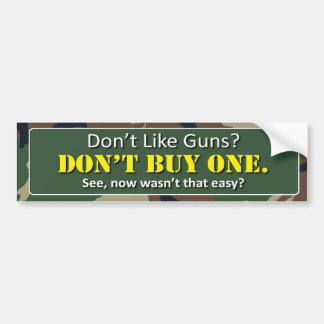 Don't Like Guns? Don't buy One. Bumper Sticker