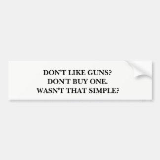 Don't Like Guns? Don't Buy One. Bumper Sticker