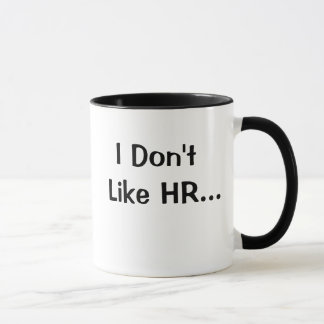 Don't Like HR I Love HR Human Resources Quote Mug
