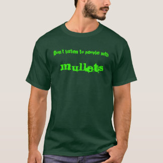 Don't listen to people with ,  mullets T-Shirt