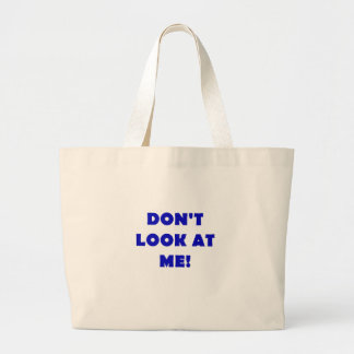 Dont Look at Me Large Tote Bag