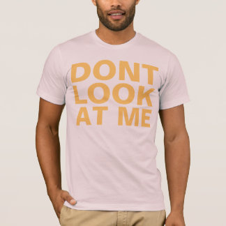 dont look at me T-Shirt
