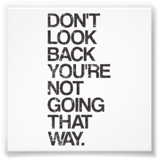 Don't Look Back You're Not Going That Way Photo Art