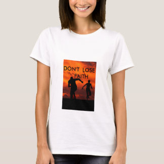 DONT LOSE FAITH T-Shirt
