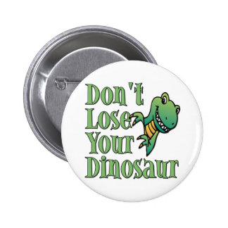 Don't Lose Your Dinosaur 6 Cm Round Badge