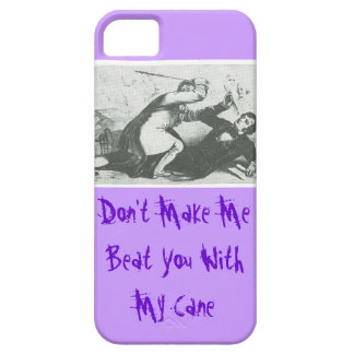 Don't Make Me Beat You With My Cane iPhone 5 Covers