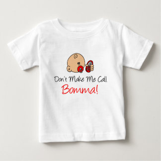 Don't Make Me Call Bomma Baby T-Shirt