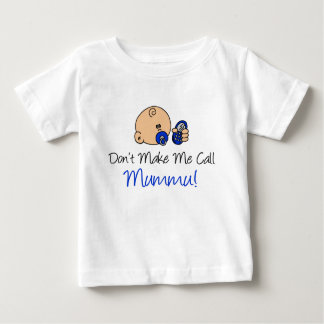 Don't Make Me Call Mummu Baby T-Shirt