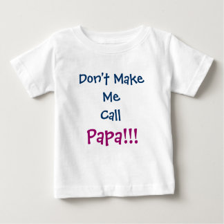 Don't Make Me Call Papa Grandpa Infant T-Shirt