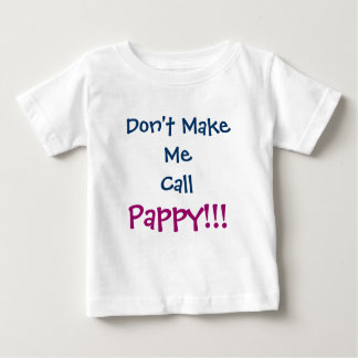 Don't Make Me Call Pappy Grandpa Infant T-Shirt