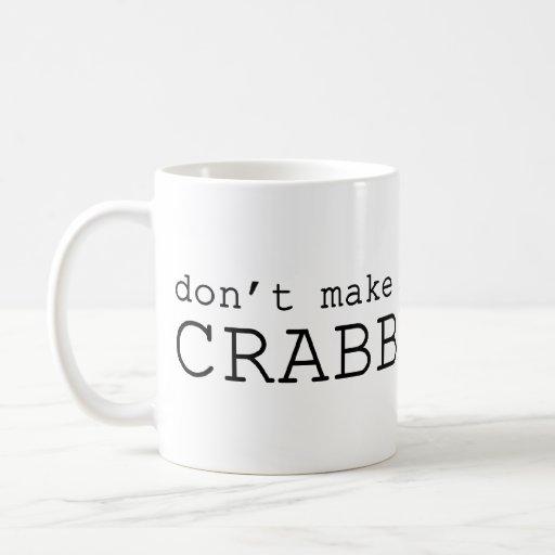 Don't Make Me Crabby Coffee Mugs