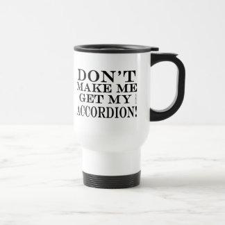Dont Make Me Get My Accordion Travel Mug