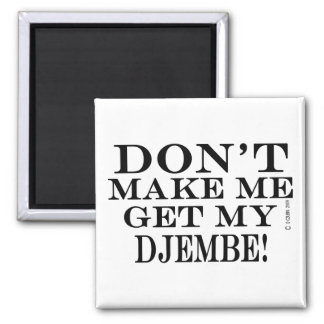 Dont Make Me Get My Djembe Square Magnet