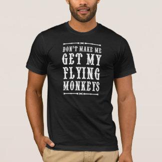 Don't Make Me Get My Flying Monkeys T-Shirt