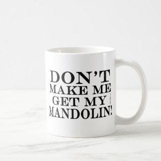 Dont Make Me Get My Mandolin Coffee Mug