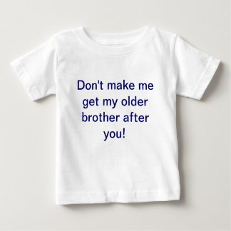 Don't make me get my older brother after you shirt