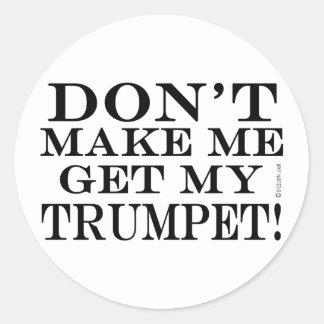 Dont Make Me Get My Trumpet Classic Round Sticker