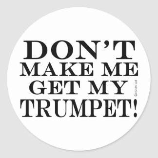 Dont Make Me Get My Trumpet Round Sticker