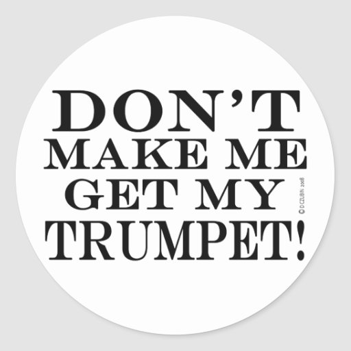 Dont Make Me Get My Trumpet Round Stickers